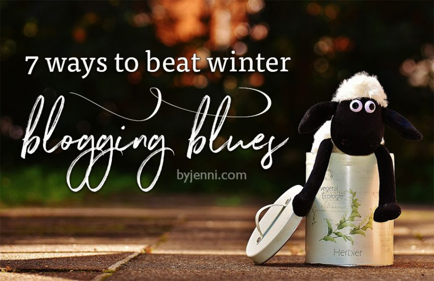 7 ways to beat winter blogging blues