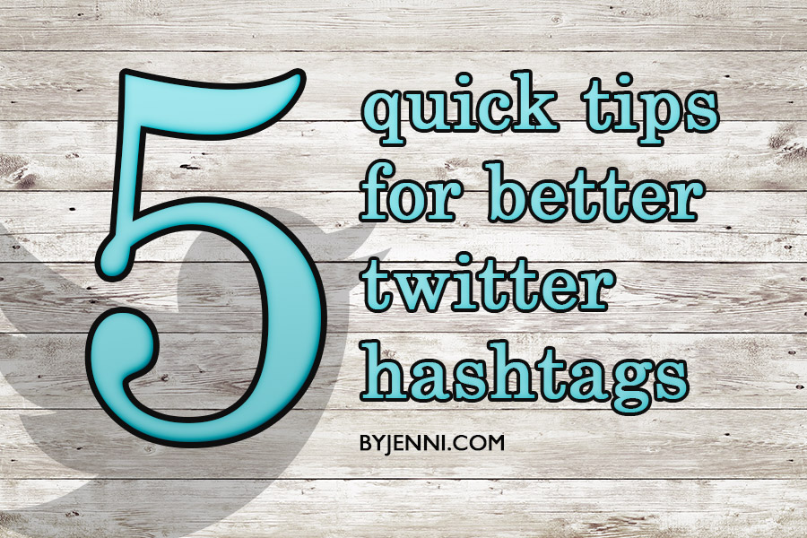 5 quick tips for better Twitter hashtags