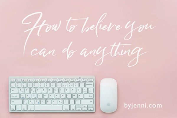 How to believe you can do anything